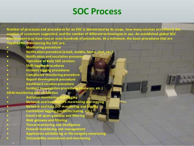 SOC Process Number of processes and procedures for an SOC is determined by its scope, how many services are offered, the n...