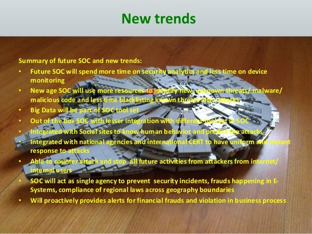 Summary of future SOC and new trends: • Future SOC will spend more time on security analytics and less time on device moni...