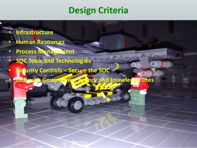 Design Criteria • Infrastructure • Human Resources • Process Management • SOC Tools and Technologies • Security Controls –...