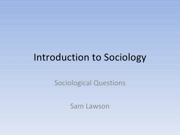 Introduction to Sociology Sociological Questions Sam Lawson
