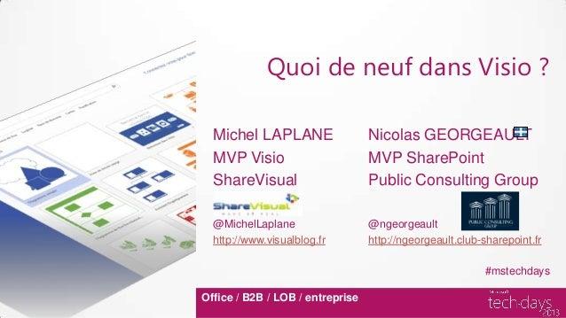 Quoi de neuf dans Visio ?  Michel LAPLANE                  Nicolas GEORGEAULT  MVP Visio                       MVP SharePo...
