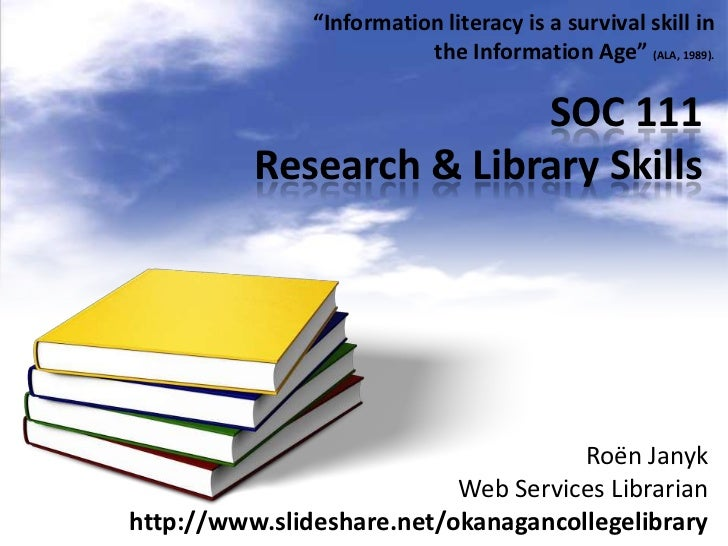"""Information literacy is a survival skill in                          the Information Age"" (ALA, 1989).                   ..."