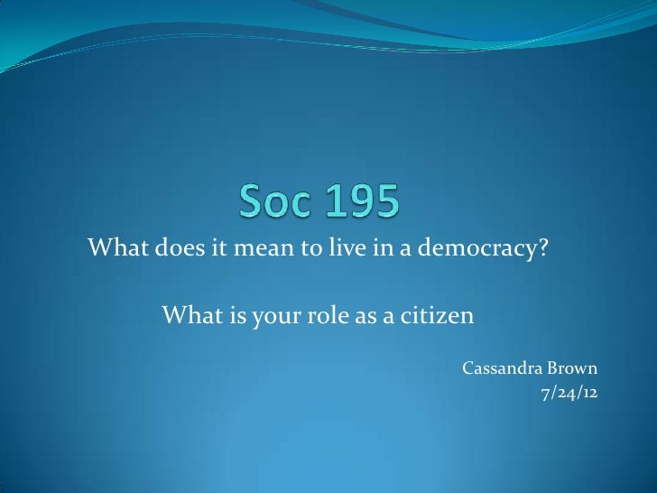 What does it mean to live in a democracy?      What is your role as a citizen                                  Cassandra B...