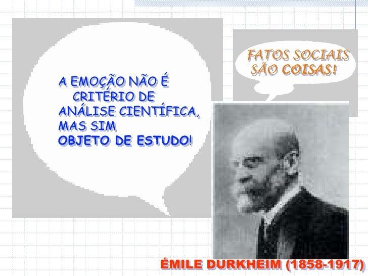 FATOS SOCIAIS<br /> SÃO COISAS!<br />A EMOÇÃO NÃO É <br />    CRITÉRIO DE <br />ANÁLISE CIENTÍFICA,<br />MAS SIM <br />OBJ...