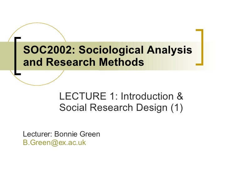 SOC2002: Sociological Analysis and Research Methods LECTURE 1: Introduction & Social Research Design (1) Lecturer: Bonnie ...
