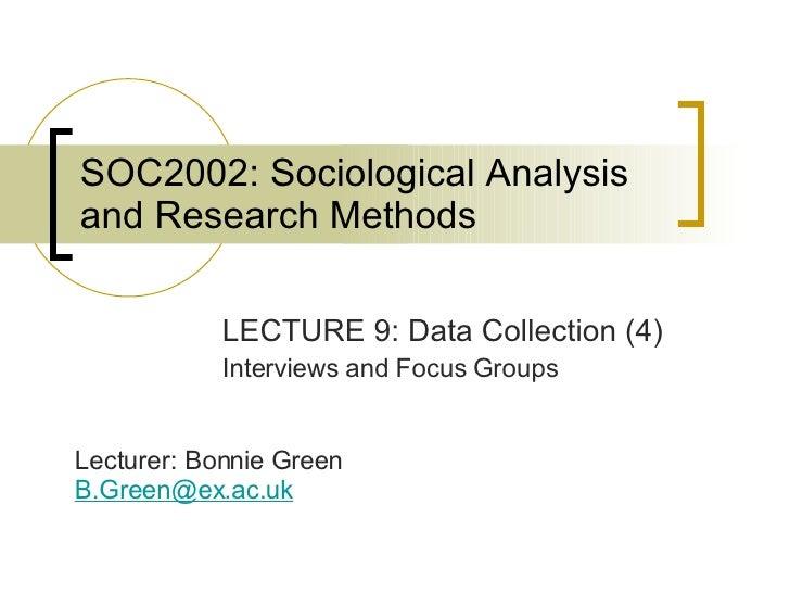 SOC2002: Sociological Analysis and Research Methods <ul><li>LECTURE 9: Data Collection (4) </li></ul><ul><li>Interviews an...