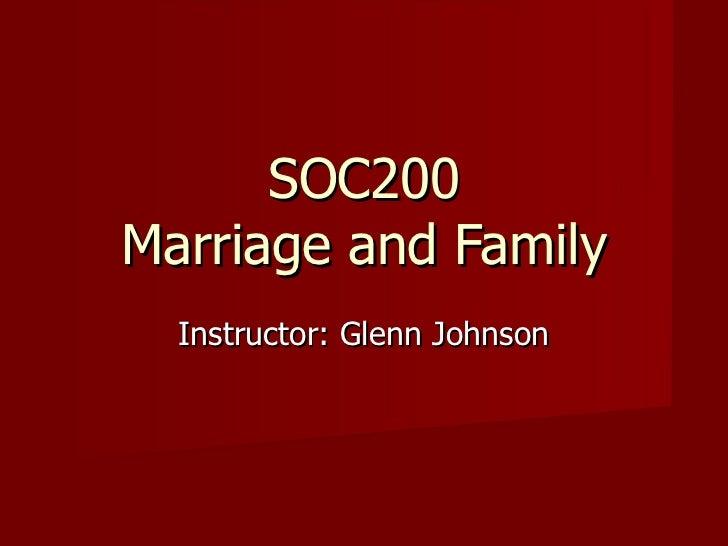 SOC200 Marriage and Family Instructor: Glenn Johnson