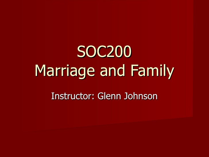 SOC200 Marriage and Family Instructor: Glenn Johnson