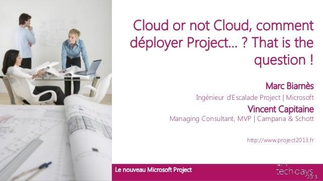 Cloud or not Cloud, commentdéployer Project… ? That is thequestion !Marc BiarnèsIngénieur d'Escalade Project | MicrosoftVi...