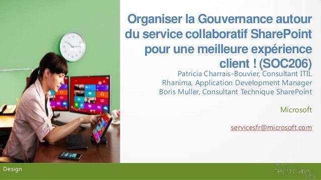Organiser la Gouvernance autourdu service collaboratif SharePointpour une meilleure expérienceclient ! (SOC206)Patricia Ch...