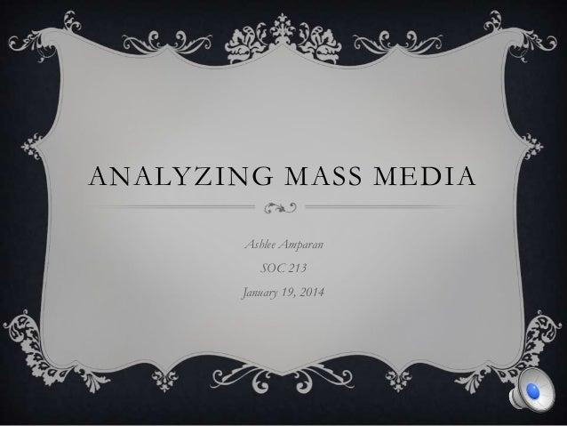 ANALYZING MASS MEDIA Ashlee Amparan SOC 213 January 19, 2014