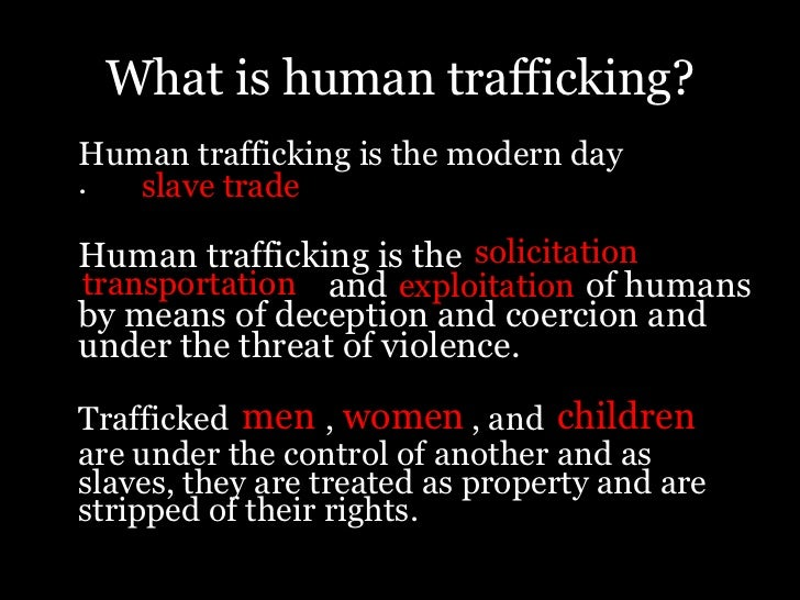 human trafficking and slavery You may know that in far-off countries, like cambodia and india, children are prime victims for sex trafficking you probably also know that trafficked workers are forced to toil for long hours, with little or no pay, to produce such everyday items as bricks and chocolate but what you may not know.