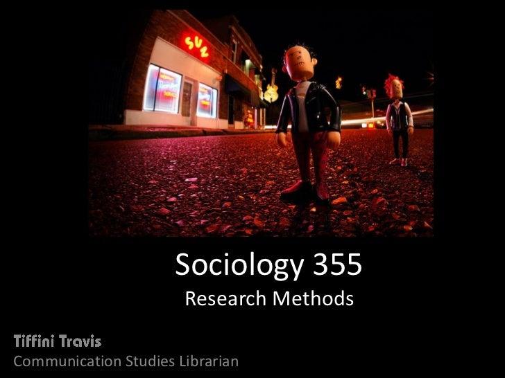 Sociology 355                       Research MethodsCommunication Studies Librarian
