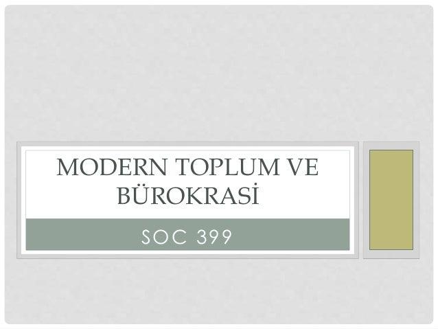 SOC 399 MODERN TOPLUM VE BÜROKRASİ
