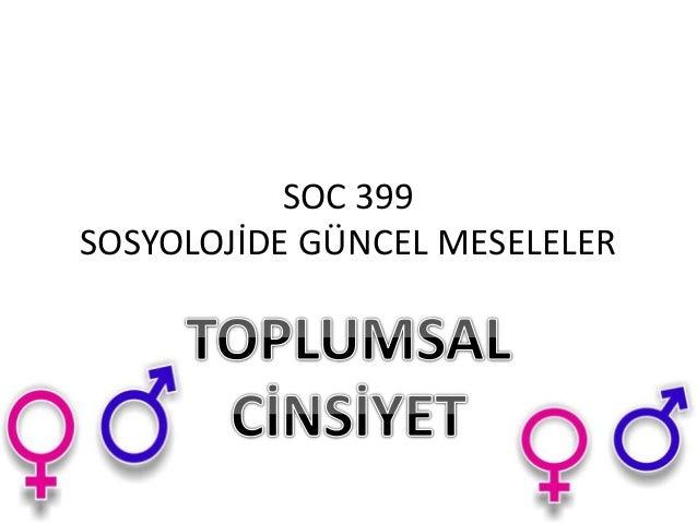 SOC 399 SOSYOLOJİDE GÜNCEL MESELELER