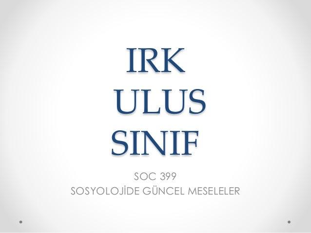 IRK ULUS SINIF SOC 399 SOSYOLOJİDE GÜNCEL MESELELER