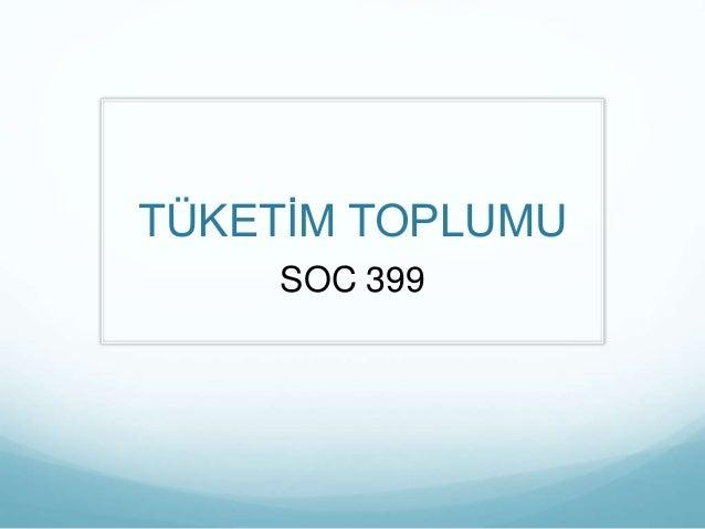TÜKETİM TOPLUMU SOC 399
