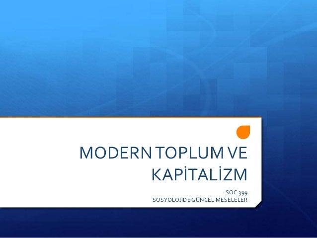 MODERNTOPLUMVE KAPİTALİZM SOC 399 SOSYOLOJİDEGÜNCEL MESELELER
