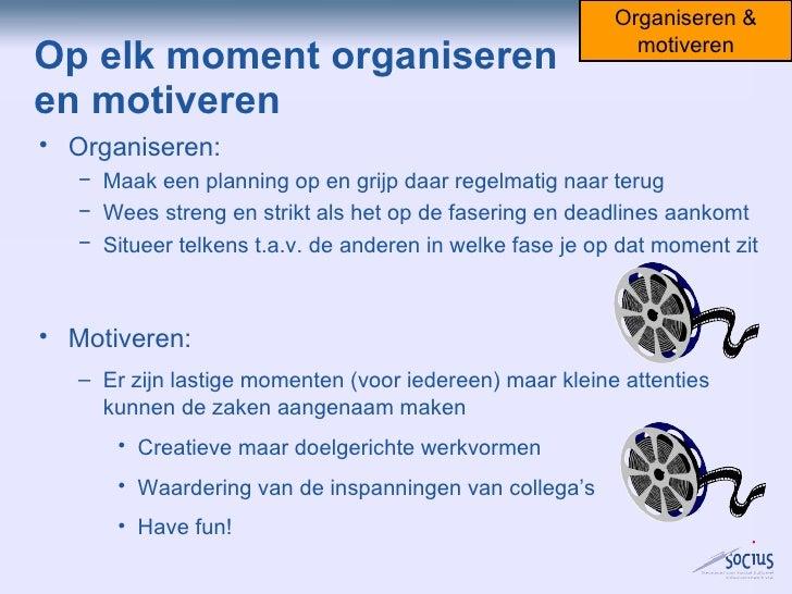 Op elk moment organiseren en motiveren Organiseren & motiveren <ul><li>Organiseren: </li></ul><ul><ul><li>Maak een plannin...