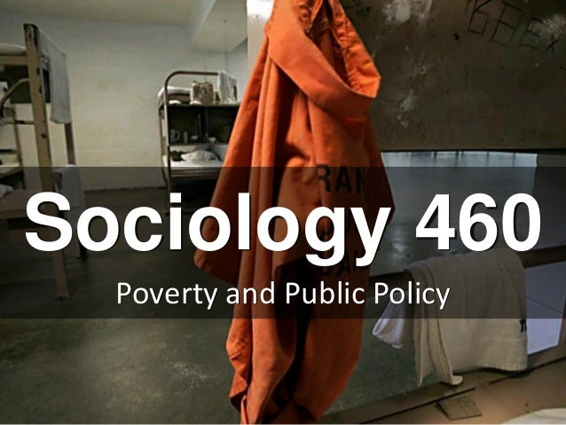 Sociology 460 Poverty and Public Policy