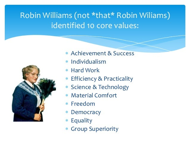 american core values robin williams Do now: teacher objectives student guide write in notes: in 1970 robin williams identified core american valuesthey were: equal opportunity achievement and success material comfort.