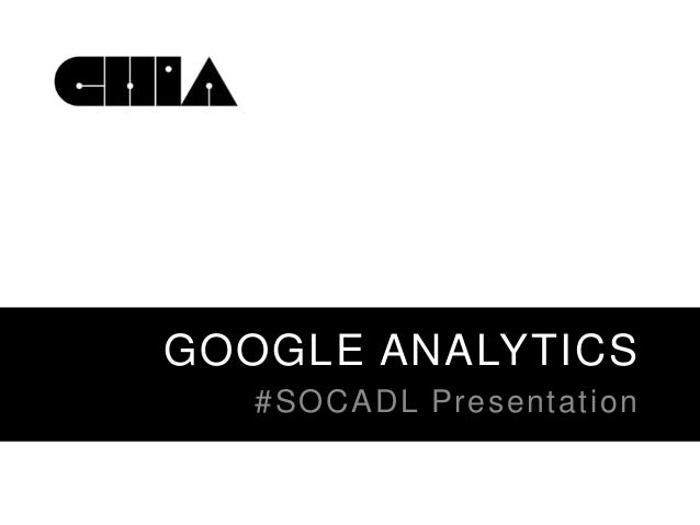 GOOGLE ANALYTICS #SOCADL Presentation