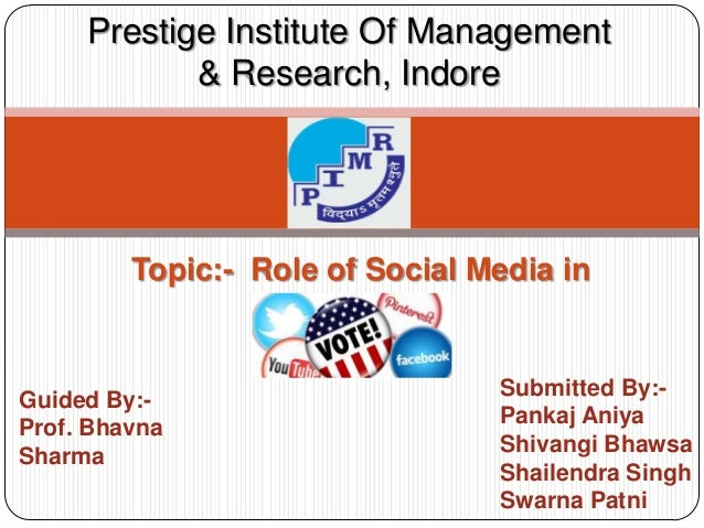 Prestige Institute Of Management& Research, IndoreTopic:- Role of Social Media inPoliticsGuided By:-Prof. BhavnaSharmaSubm...