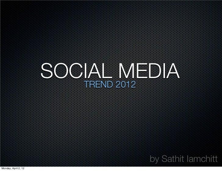SOCIAL 2012                         TREND                               MEDIA                                by Sathit Iam...