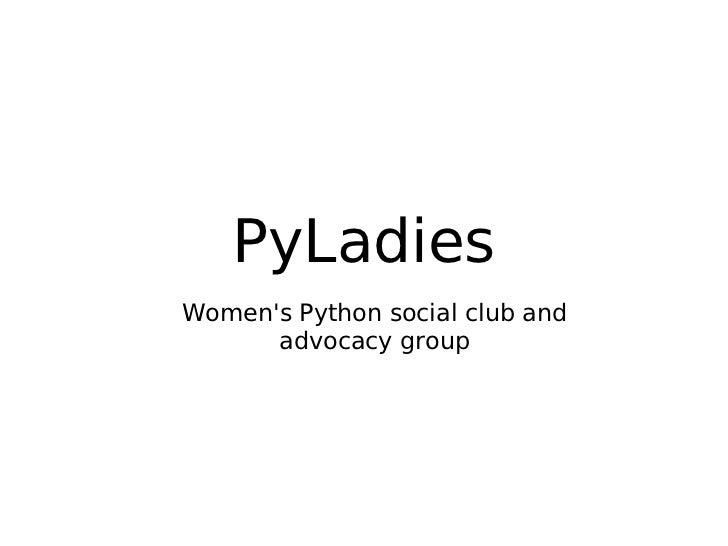 PyLadiesWomens Python social club and      advocacy group