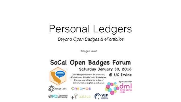Personal Ledgers Beyond Open Badges & ePortfolios Serge Ravet