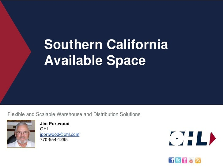 Southern California Available Space<br />Flexible and Scalable Warehouse and Distribution Solutions<br />Jim Portwood<br /...