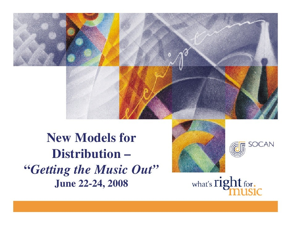 "New Models for      Distribution – ""Getting the Music Out""      June 22-24, 2008"