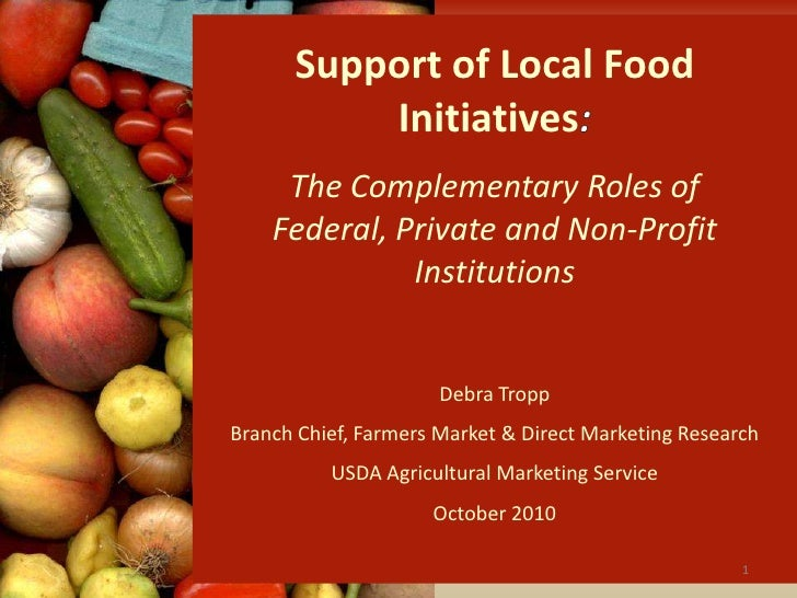 Support of Local Food Initiatives:<br />The Complementary Roles of Federal, Private and Non-Profit Institutions<br />Debra...