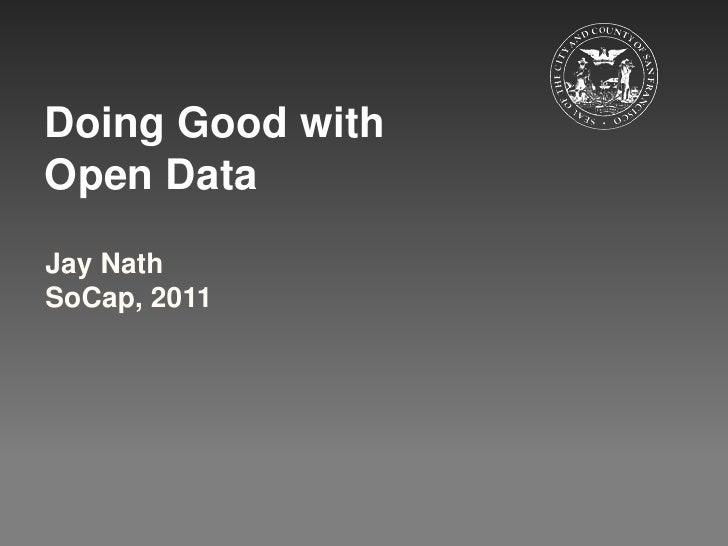 Doing Good with<br />Open Data<br />Jay Nath<br />SoCap, 2011 <br />