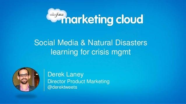 Social Media & Natural Disasters    learning for crisis mgmt   Derek Laney   Director Product Marketing   @derektweets