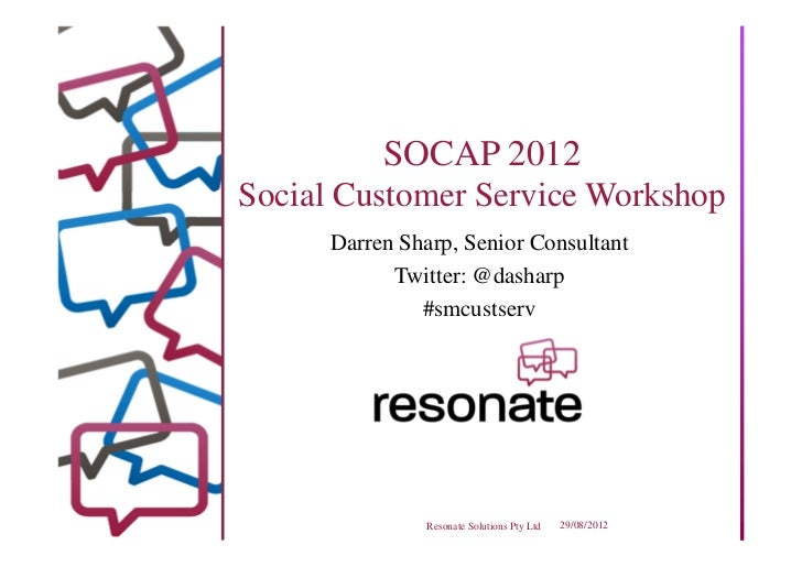 SOCAP 2012Social Customer Service Workshop      Darren Sharp, Senior Consultant            Twitter: @dasharp              ...
