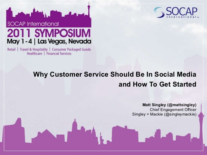 Why Customer Service Should Be In Social Media and How To Get Started Matt Singley (@mattsingley) Chief Engagement Officer...