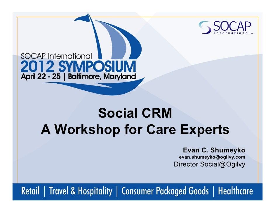 Social CRMA Workshop for Care Experts                     Evan C. Shumeyko                    evan.shumeyko@ogilvy.com    ...