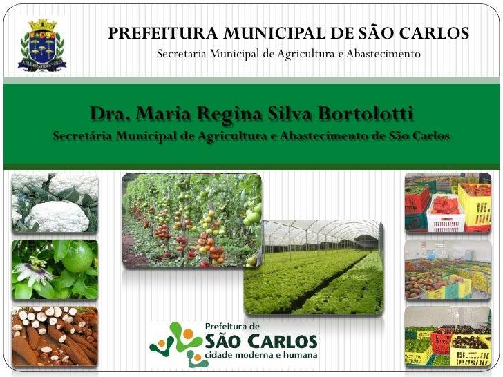 PREFEITURA MUNICIPAL DE SÃO CARLOS                Secretaria Municipal de Agricultura e Abastecimento     Dra. Maria Regin...