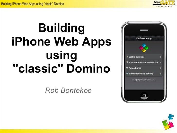 "BuildingiPhone Web Apps      using""classic"" Domino     Rob Bontekoe"