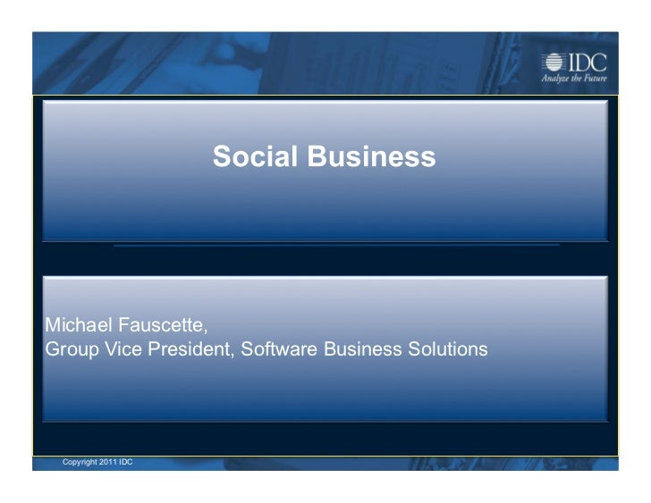 Michael Fauscette,Group Vice President, Software Business Solutions ©Copyright 2011 IDC  2011 IDC
