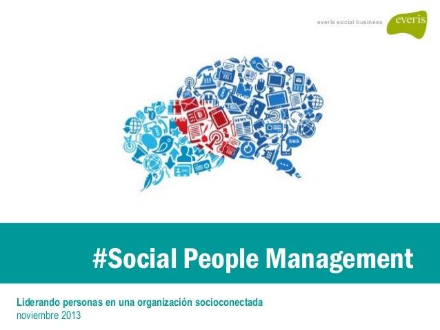 #Social People Management Liderando personas en una organización socioconectada noviembre 2013 everis social business