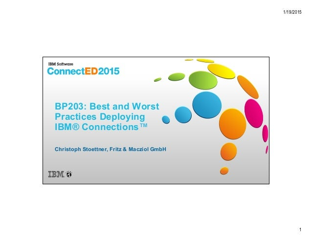 1/19/2015 1 BP203: Best and Worst Practices Deploying IBM® Connections™ Christoph Stoettner, Fritz & Macziol GmbH