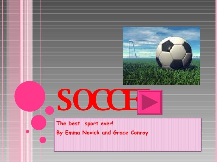 SOCCER The best  sport ever! By Emma Novick and Grace Conroy