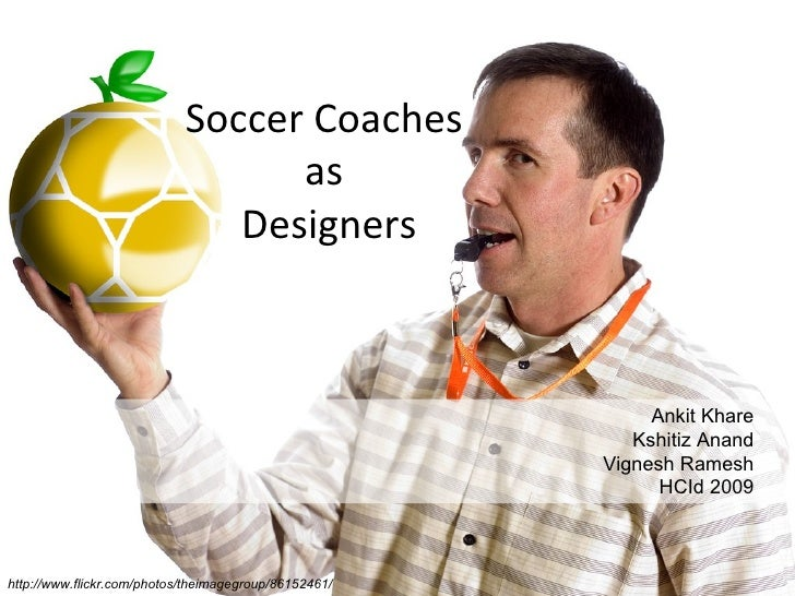 Soccer Coaches  as  Designers Ankit Khare Kshitiz Anand Vignesh Ramesh HCId 2009 http://www.flickr.com/photos/theimagegrou...