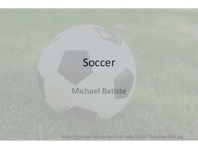 Soccer Michael Batiste  http://john.do/wp-content/uploads/2013/05/soccer-ball.jpg