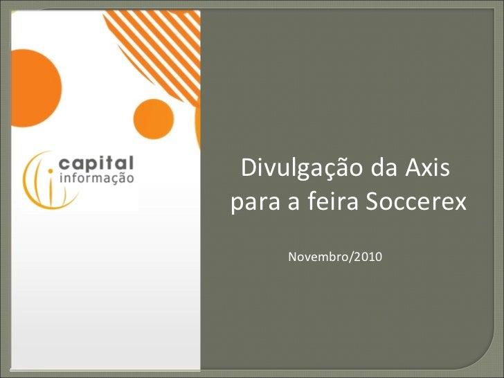 Novembro/2010 Divulgação da Axis  para a feira Soccerex
