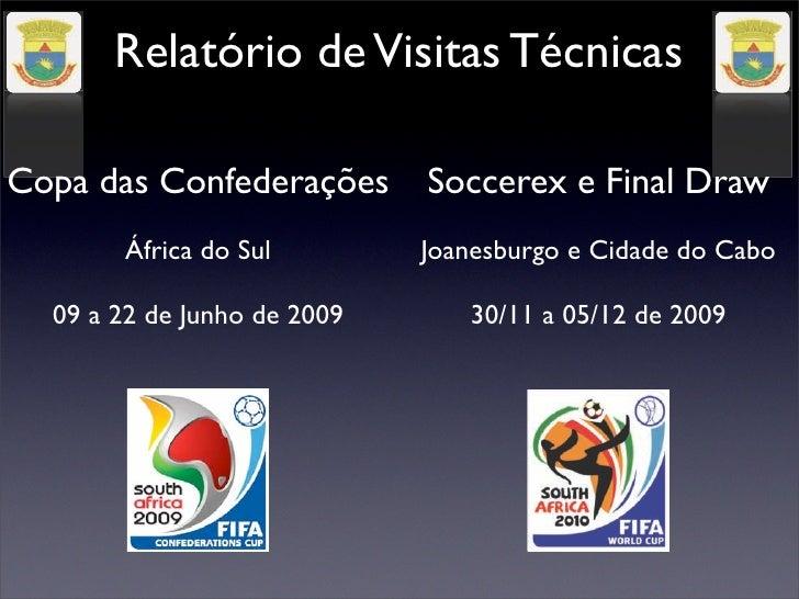 Relatório de Visitas TécnicasCopa das Confederações       Soccerex e Final Draw       África do Sul         Joanesburgo e ...