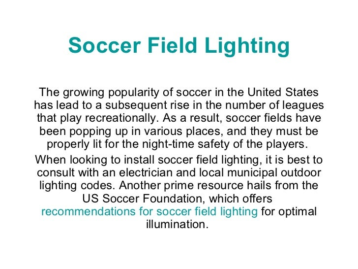 Soccer Field Lighting The growing popularity of soccer in the United States has lead to a subsequent rise in the number of...