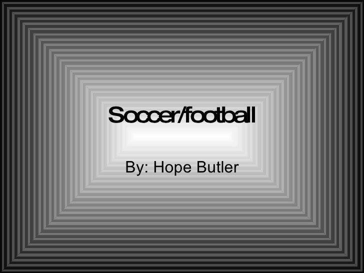 Soccer/football By: Hope Butler